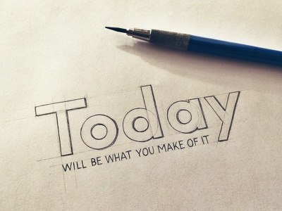 Today Will Be What You Make of It typography hand lettering lettering