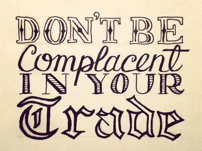 Don't Be Complacent in your Trade lettering typography sketch hand lettering