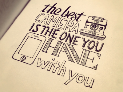 The best camera is the one you have with you dribbble