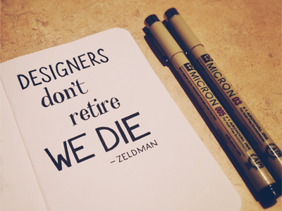 Designers dont retire we die zeldman dribbble