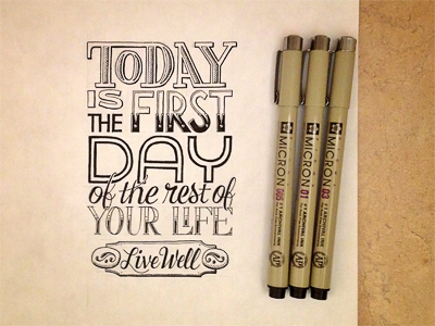 Today is the first day of the rest of your life dribbble