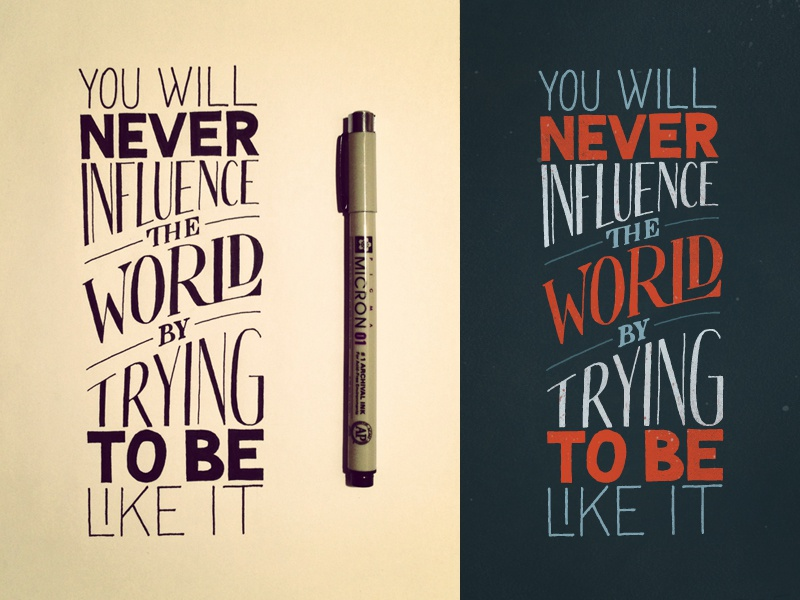 You will never influence the world by trying to be like it lettering hand lettering typography wallpaper iphone wallpaper influence world