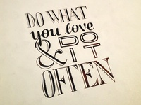 Do What You Love & Do It Often