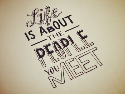 Life Is About The People You Meet holstee quote life typography hand lettering lettering
