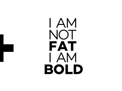 I am not FAT im BOLD