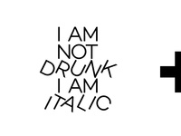 I am not DRUNK im ITALIC