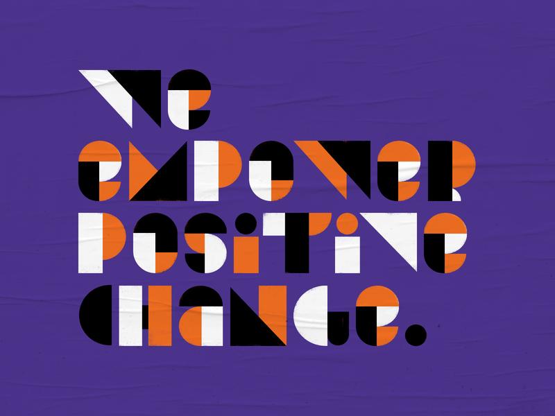 ✏️ 💪We Empower Positive Change. design typography poster startup mantra slogan lettering tetris art illustration shapes background texture