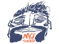 Mo' Tired