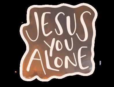 Jesus You Alone lettering art sticker design lettering sticker