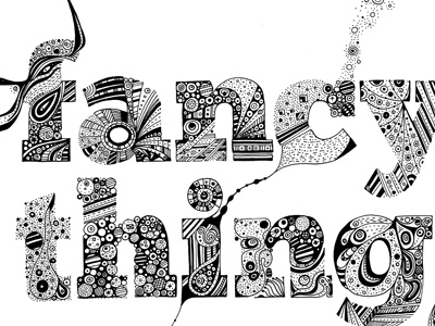 Pen Drawing - 'Fancy Things' hand drawn illustration type typography ink