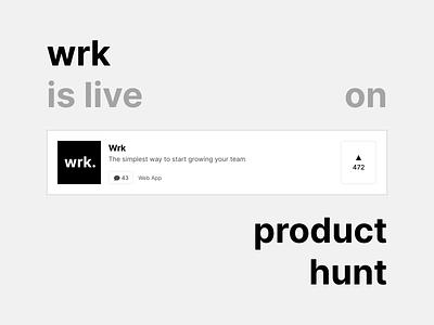 Wrk - Product Hunt web minimal clean simple black and white product design live application web app app company side project celebration v1 announce announcment launch wrk product product hunt