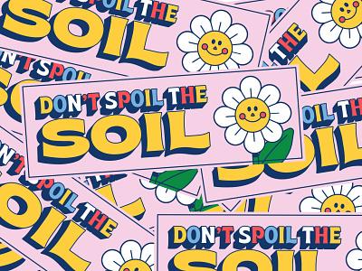 """Don't Spoil the Soil"" bumper sticker conservation dont spoil the soil trash sticker soil no plastic no single use plastic flower farming recycling reuse earth climatechange car bumper sticker activism"