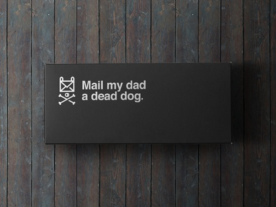Mail My Dad A Dead Dog