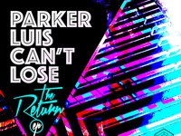 Parker Luis Can't Lose - The Return EP