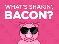 What's Shakin', Bacon?