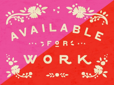 Available For Work illustration type freelance work floral typography nature flowers