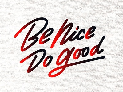 Be Nice, Do Good design monoline gradient type art illustration hand-lettering custom type cursive script typography lettering