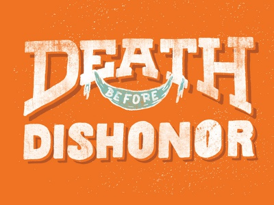 Death Before Dishonor typography type design lettering hand lettering vintage graphic design