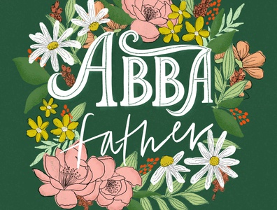 Abba Father leaves flowers texture illustration hand lettering floral