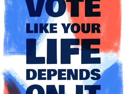 Vote like your life depends on it. political personal illustration