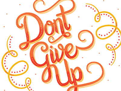 Don't Give Up lettering typography script handdrawn hand lettered illustrated type