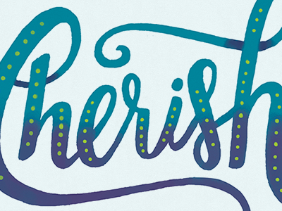 Cherish lettering typography script handdrawn hand lettered illustrated type