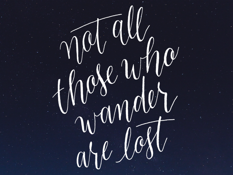 Not All Those Who Wander Are Lost lord of the rings inspirational quote tolkien typography calligraphy