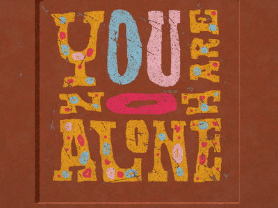 You are not alone illustration lettering typography youarenotaloneart youarenotalone youarenotalonemurals