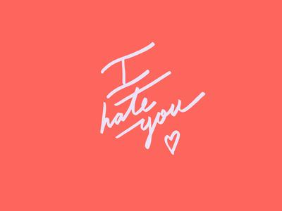 I H A T E Y O U <3