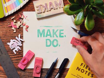 Make. Do. eraser rubber cut stamp typography hand lettering