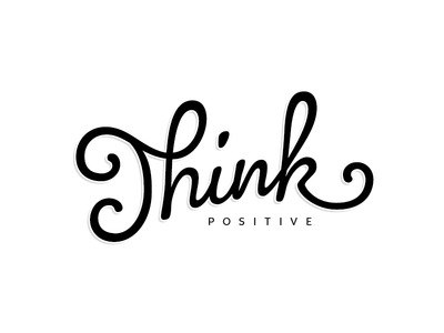 Think positive typography calligraphy type handlettering lettering