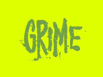Grime grunge dirty sick slime grimy gross green gloopy lettering hand paint