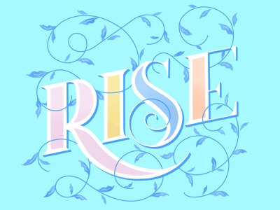 Rise botanical flourish lettering art type art typogaphy hand lettering