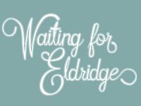 Type Study - Waiting for Eldridge