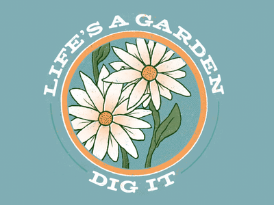 Life's a Garden daisies joe dirt flowers poster texture drawing illustration