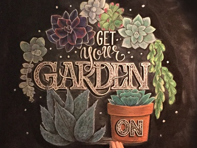 Get Your Garden On hand lettering gardening garden chalk illustration chalk art chalk lettering chalk
