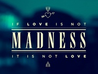 Love = Madness