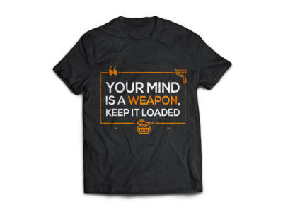 Your Mind Is A Weapon, Keep It Loaded - Typography T Shirt Desig