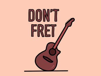 """Don't Fret"" Print idea"