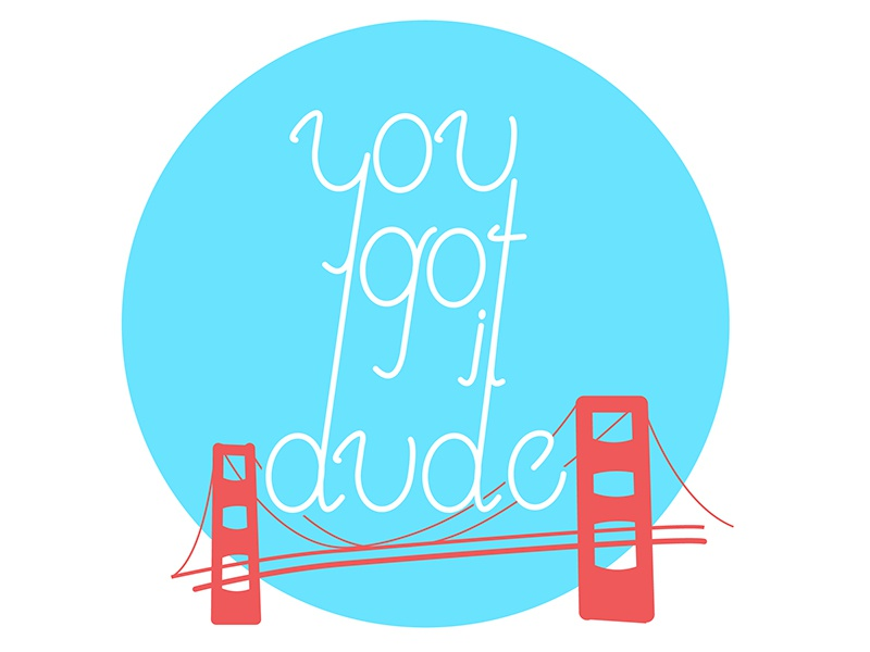 """You Got It Dude!"" fullhouse tv television typography type bridges sanfrancisco california"