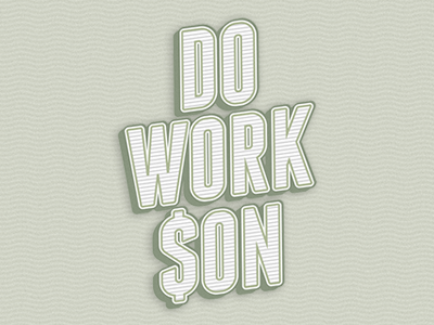 Do Work Son!