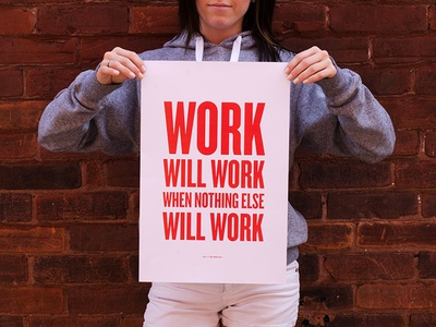 Work Will Work, When Nothing Else Will Work poster quote work print