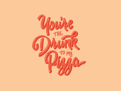 You're The Drunk To My Pizza vector hand drawn typography type design handlettering illustration design