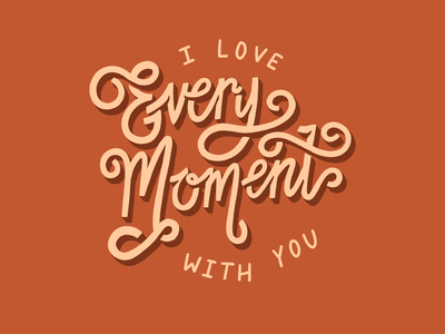 I Love Every Moment With You quote art quote orange moments lettering art lettering digital art handlettering typography type design procreate hand drawn illustration design