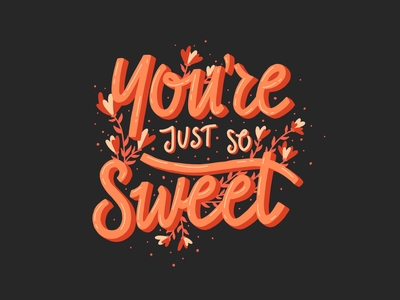 You're Just So Sweet hearts black pink love floral quote valentines quote sweet lettering art lettering digital art handlettering typography type design procreate hand drawn illustration design