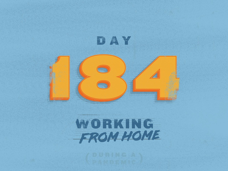184 Days Working From Home texture lettering knockout typography grand rapids michigan derek mohr front-end developer wfh work from home covid-19 covid