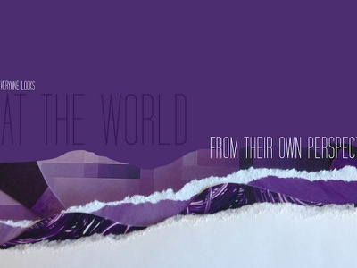 Everyone Looks at the World From Their Own Perspective graphic design typography photography illustration