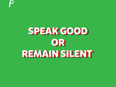 Speak Good or Remain Silent by Yaumil Putra