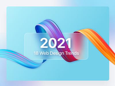 18 Web Design Trends for 2021 webdesign typography animation parallax abstract realistic mobile pallete article blog illustration 3d neumorphism dark mode glassmorphism gradient trending trends