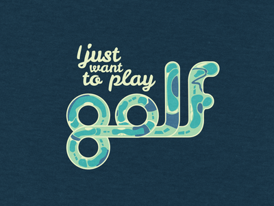I just want to play golf.